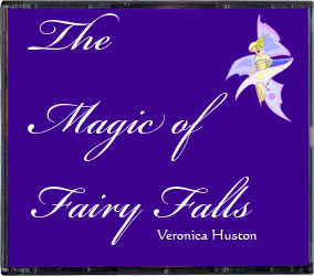 The audio-book CD version of The Magic of Fairy Falls, by Veronica Huston.